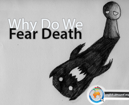 why do we fear of death I spent probably the first half of my life in one or the other state of acute fear due to a variety of circumstances, one of them asthma, i came to know the fear of imminent death it was so.